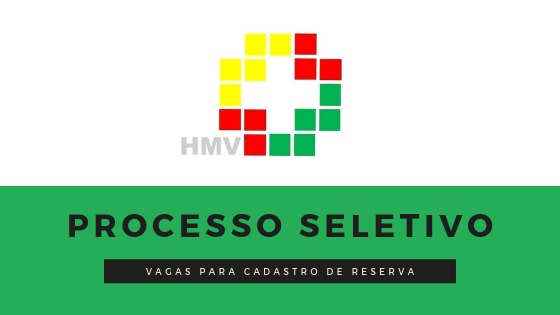 HMV abre processo seletivo para Cadastro de Reserva