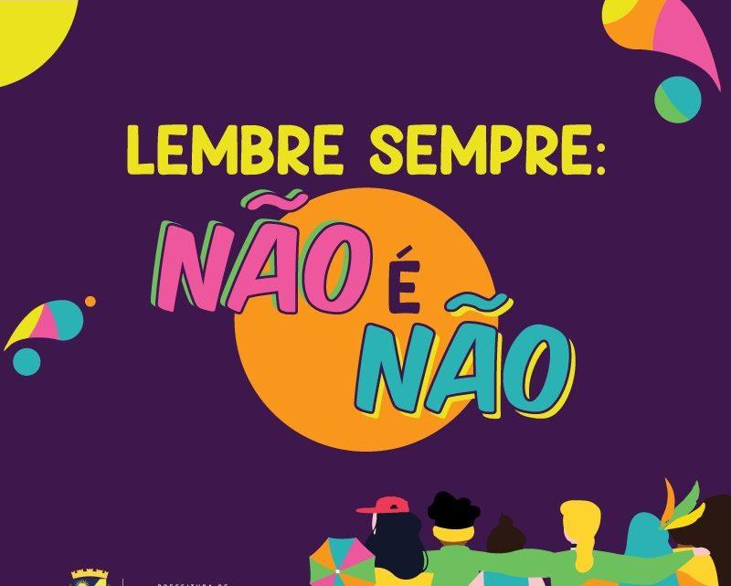 """Campanha """"Não é Não!"""" neste carnaval, busca prevenir e informar sobre possíveis abusos sexuais"""