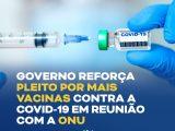 Governo reforça pleito por mais vacinas contra a Covid-19 em reunião com a ONU